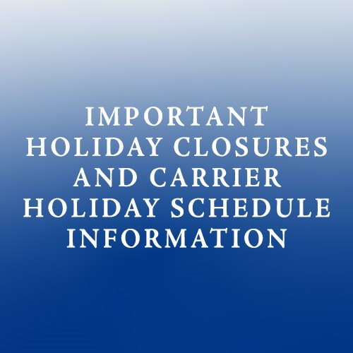 Holiday Closures & Carrier Schedule